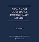 Health Care Compliance Professional's Manual, Third Edition by Wolters Kluwer Editorial Staff