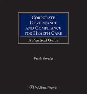 Corporate Governance and Compliance for Health Care: A Practical Guide
