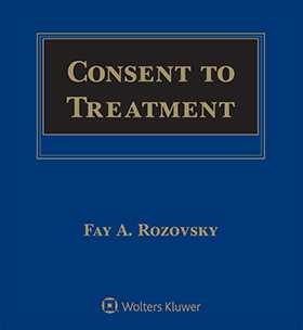 Consent to Treatment: A Practical Guide, Fifth Edition by Fay A. Rozovsky The Rozovsky Group