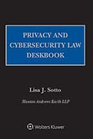 Privacy and Cybersecurity Law Deskbook, 2019 Edition by Lisa J. Sotto Hunton Andrews Kurth LLP