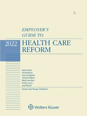 Employer's Guide to Health Care Reform, 2021 Edition by Dilroop Sidhu , Lisa Campbell , Tamara Killion , Lisa Lowenstein , Groom Law Group, Chartered , Kurt R. Anderson , Christopher W. Welsch , Brian M. Pinheiro Ballard Spahr LLP , Emily Lucco , Jean C. Hemphill , Matthew Muma , Joel Wood