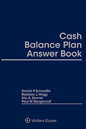 Cash Balance Plan Answer Book, Fourth Edition by Paul Rangecroft , Daniel Schwallie , Barbara Hogg , Eric Keener
