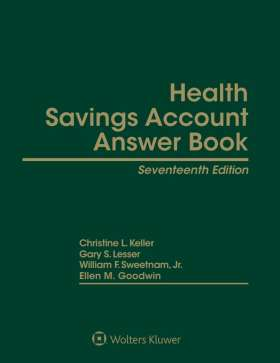 Health Savings Account Answer Book, Sixteenth Edition by Ellen M. Goodwin , William F. Sweetnam , Gary S. Lesser GSL Galactic Publishing, LLC , Christine L. Keller