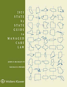 State by State Guide to Managed Care Law, 2020 Edition by John F. Buckley IV