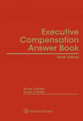 Executive Compensation Answer Book, Ninth Edition by Susan E. Stoffer ,Bruce Overton Overton Consulting, Inc.