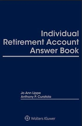"Individual Retirement Account Answer Book, Twenty-Fifth Edition by Anthony ""Tony"" P. Curatola Drexel University in Philadelphia ,Jo Ann Lippe"