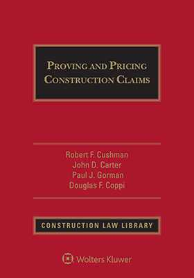 Proving and Pricing Construction Claims, Third Edition by Paul J. Gorman ,Robert F. Cushman ,Douglas F. Coppi ,John D. Carter