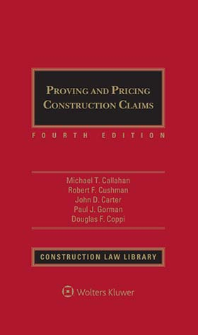 Proving and Pricing Construction Claims, Fourth Edition by John D. Carter , Paul J. Gorman , Douglas F. Coppi , Robert F. Cushman