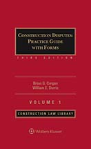 Construction Disputes: Practice Guide with Forms, Third Edition by Thomas J. Kelleher, Jr. , Brian G. Corgan , William E. Dorris Kilpatrick Townsend & Stockton LLP