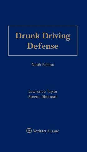 Drunk Driving Defense, Ninth Edition by Steven Oberman Oberman & Rice, Trial Attorneys , Lawrence Taylor Taylor & Taylor