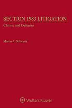 Section 1983 Litigation, Volume 1, 1A and 1B: Claims and Defenses, Fourth Edition by Martin A. Schwartz