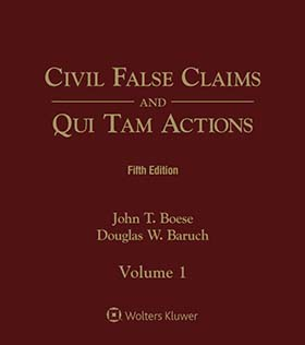 Civil False Claims and Qui Tam Actions, Fifth Edition by Douglas W. Baruch , John T. Boese Fried, Frank, Harris, Shriver & Jacobson LLP