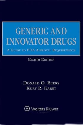 Generic and Innovator Drugs: A Guide to FDA Approval Requirements, Eighth Edition by Kurt R. Karst ,Donald O. Beers