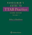 Handelman's Guide to TTAB Practice, Second Edition (formerly Guide to TTAB Practice) by Jeffery A. Handelman