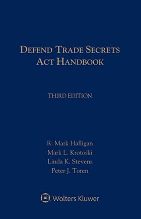 Defend Trade Secrets Act Handbook, Third Edition by R. Mark Halligan , Linda K. Stevens , Mark L. Krotoski , Peter J. Toren