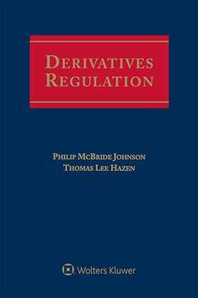 Derivatives Regulation by Susan C. Ervin ,Kathryn M. Trkla Foley & Lardner LLP ,Thomas Lee Hazen ,Charles R. Mills Steptoe & Johnson LLP ,Philip McBride Johnson Independent