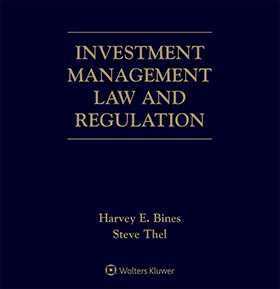 Investment Management Law and Regulation, Third Edition by Steve Thel ,Harvey E. Bines