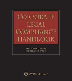 Corporate Legal Compliance Handbook, Second Edition by Frederick Z. Banks ,Theodore L. Banks Scharf Banks Marmor LLC; Compliance & Competition Consultants, LLC