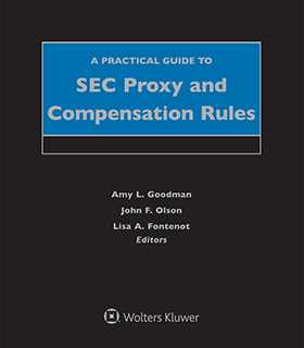 Practical Guide to SEC Proxy and Compensation Rules, Sixth Edition by Lisa A. Fontenot Gibson, Dunn & Crutcher LLP ,Amy L. Goodman, Esq. ,John F. Olson, Esq.