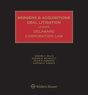 Mergers and Acquisitions Deal Litigation under Delaware Corporation Law by Edward B. Micheletti Skadden, Arps, Slate, Meagher & Flom LLP ,Edward P. Welch ,Stephen D. Dargitz ,Peter B. Morrison