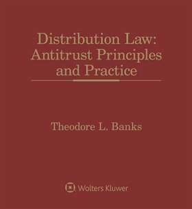 Distribution Law: Antitrust Principles and Practice, Second Edition by Theodore L. Banks Scharf Banks Marmor LLC; Compliance & Competition Consultants, LLC