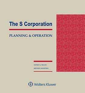S Corporation: Planning and Operation by Sydney S. Traum ,Michael Kosnitzky Pillsbury Winthrop Shaw Pittman LLP