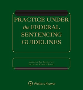 Practice Under The Federal Sentencing Guidelines 6th Ed Wolters Kluwer Legal Regulatory