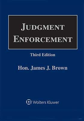 Judgment Enforcement, Third Edition by James J. Brown