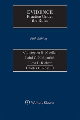 Evidence: Practice Under the Rules, Fourth Edition by Christopher B. Mueller ,Laird C. Kirkpatrick ,Charles H. Rose III