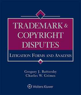 Trademark & Copyright Disputes: Litigation Forms & Analysis by Gregory J. Battersby ,Charles W. Grimes