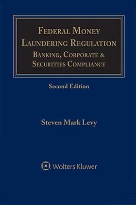 Federal Money Laundering Regulation: Banking, Corporate and Securities Compliance, Second Edition by Steven Mark Levy