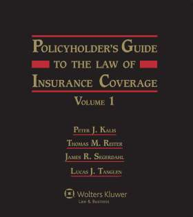 Policyholder's Guide to the Law of Insurance Coverage by Thomas M. Reiter K&L Gates LLP ,James R. Segerdahl K&L Gates LLP ,Peter J. Kalis K&L Gates LLP