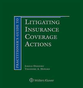 Practitioner's Guide to Litigating Insurance Coverage Actions, Second Edition
