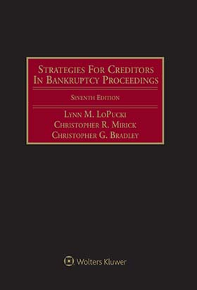 Strategies for Creditors in Bankruptcy Proceedings, Sixth Edition