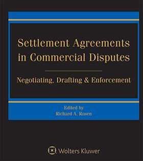 Settlement Agreements in Commercial Disputes: Negotiating, Drafting and Enforcement by Richard A. Rosen