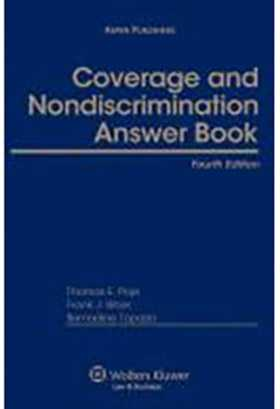 Coverage and Nondiscrimination Answer Book, Fourth Edition by Thomas E. Poje ,Bernadine (Tina) Topazio Convergys Customer Management Group Inc. ,Frank J. Bitzer First Citizens Wealth Management