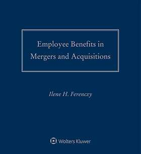 Employee Benefits in Mergers and Acquisitions, 2018-2019 Edition by Ilene H. Ferenczy Ferenczy Benefits Law Center