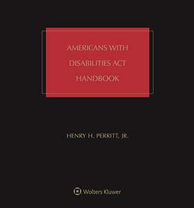 Americans with Disabilities Act (ADA) Handbook, Sixth Edition by Henry H. Perritt, Jr. Chicago-Kent College of Law, at the Illinois Institute of Technology