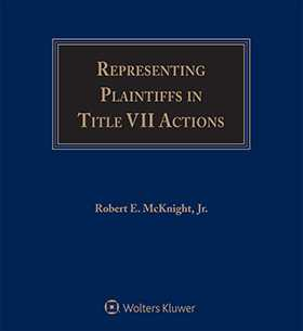 Representing Plaintiffs in Title VII Actions, Fourth Edition by Robert E. McKnight