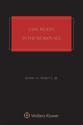 Civil Rights in the Workplace, Fourth  Edition by Henry H. Perritt, Jr. Chicago-Kent College of Law, at the Illinois Institute of Technology