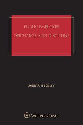 Public Employee Discharge and Discipline, Fourth Edition by John F. Buckley National Legal Research Group, Inc.