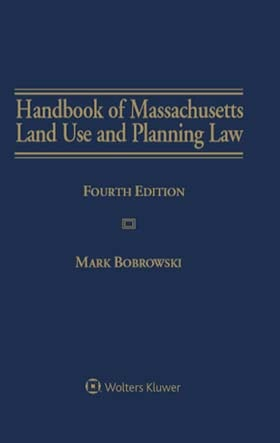 Handbook of Massachusetts Land Use and Planning Law, Fourth Edition by Mark Bobrowski