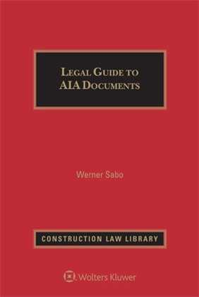 Legal Guide to AIA Documents, Sixth Edition by Werner Sabo Bryce Downey & Lenkov, LLC