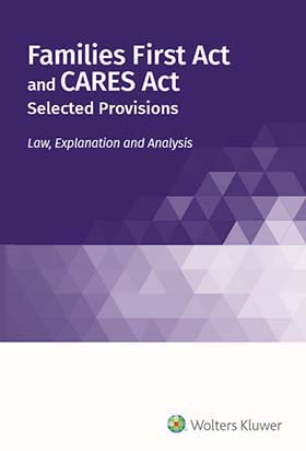 Families First Act and CARES Act, Selected Provisions: Law, Explanation and Analysis by Wolters Kluwer Editorial Staff