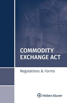 Commodity Exchange Act: Regulations & Forms, 2019 Edition by Wolters Kluwer Editorial Staff ,Wolters Kluwer Editorial Staff