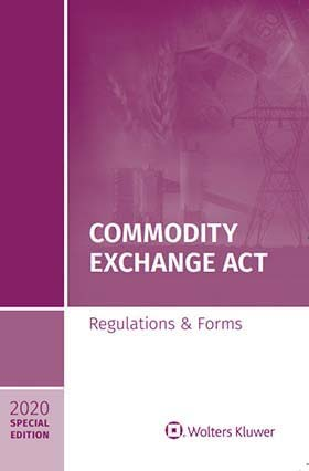 Commodity Exchange Act:  Regulations & Forms, 2020 Special Edition by Wolters Kluwer Editorial Staff , Wolters Kluwer Editorial Staff