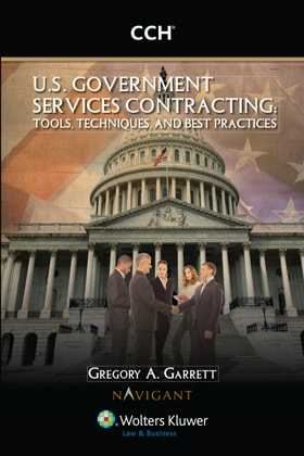 U.S. Government Services Contracting: Tools, Techniques, and Best Practices, 1st Ed (2011) by Gregory A. Garrett