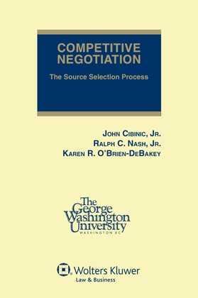 Competitive Negotiation: The Source Selection Process, Third Edition by Karen R.  O'Brien-DeBakey ,Ralph C. Nash, Jr. ,Karen R.  O'Brien-DeBakey ,John Cibinic, Jr. ,Ralph C. Nash, Jr.