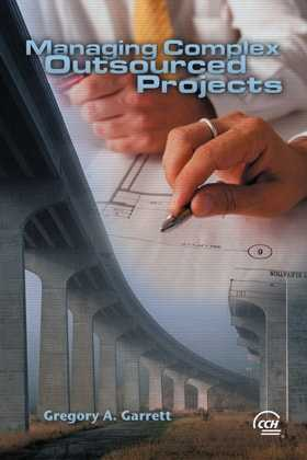 Managing Complex Outsourced Projects by Gregory A.  Garrett