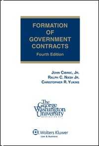 Formation of Government Contracts, Fourth Edition (Hardcover) by Ralph C. Nash, Jr., John Cibinic, Jr., Christopher R. Yukins
